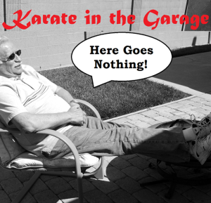 Karate in the Garage Here Goes Nothing